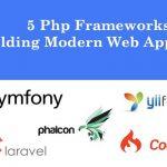 5 PHP Frameworks for Building Modern Web Applications